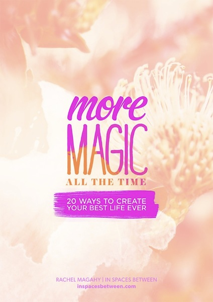 More Magic, All the Time: eBook by Rachel Magahy of In Spaces Between